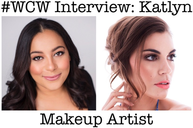 #WCW Woman Crush Wednesday Interview with Katlyn Shuart (Makeup Artist)